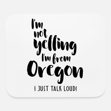 Loud I'm Not Yelling! I'm From Oregon I Just Talk Loud! - Mouse Pad