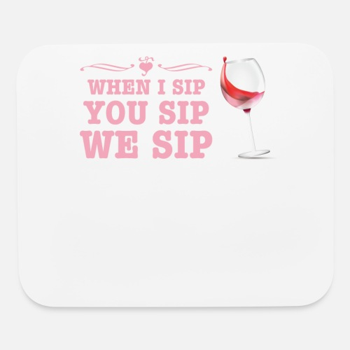 d11f8ed35a9 Mouse PadFunny Wine Lover Gift Wine Enthusiast Gift When You Sip I Sip We  Sip