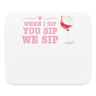 Mouse PadFunny Wine Lover Gift Wine Enthusiast Gift When You Sip I Sip We Sip  sc 1 st  Spreadshirt & Funny Wine Lover Gift Wine Enthusiast Gift When You Sip I Sip We Sip ...