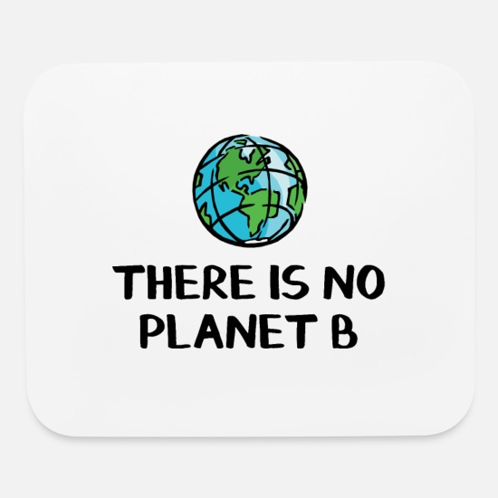 Climate Change Is Real Mouse Pads - There is no planet B - Mouse Pad white