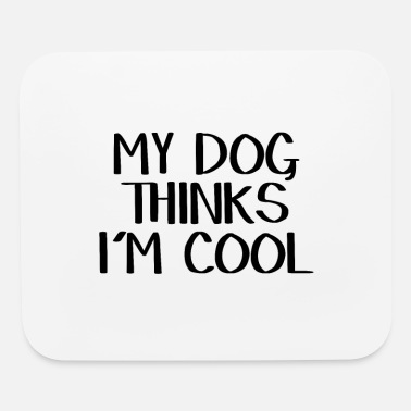 My My dog thinks I'm cool - Mouse Pad