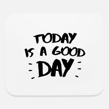 Mindset (MINDSET) TODAY IS A GOOD DAY - Mouse Pad