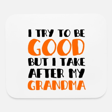 Online (BEST) I TRY TO BE GOOD BUT I TAKE AFTER GRANDMA - Mouse Pad