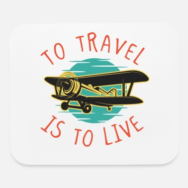 Travel Travel is to Live Travel Traveler Airplane - Mouse Pad