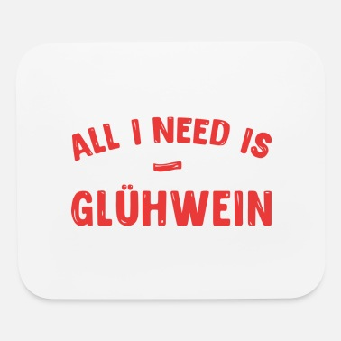 Glühwein ALL I NEED IS GLÜHWEIN - Mouse Pad