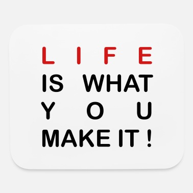life is what you make it - Mouse Pad