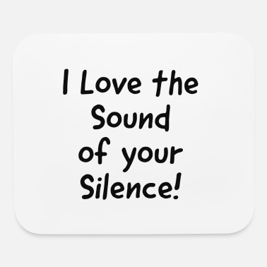 I love the sound of your Silence - Mouse Pad