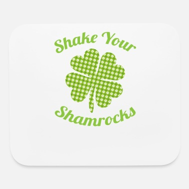 Shake Your Shamrocks Shake Your Shamrocks St. Patty's Day - Mouse Pad