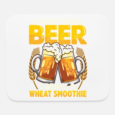 Wheat Beer I Don't Drink Beer I Drink a Wheat Smoothie Pun - Mouse Pad