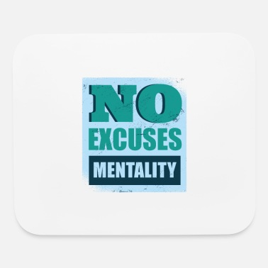 Excuse No Excuses no excuses mentality - Mouse Pad