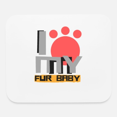 Fur Babies I love my Fur Baby - Mouse Pad
