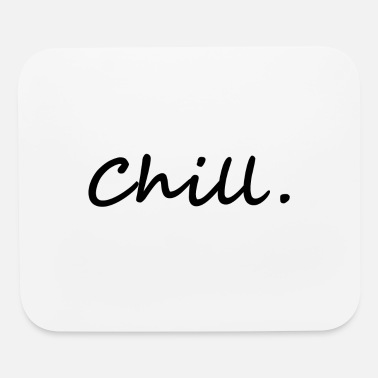 Chill chill. chill out - Mouse Pad