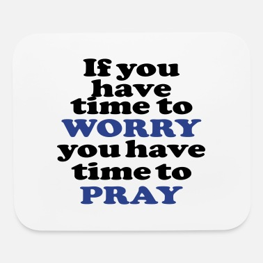 Time To Time To Worry Time To Pray - Mouse Pad