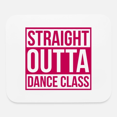 Dance Class Straight Outta Dance Class - Mouse Pad