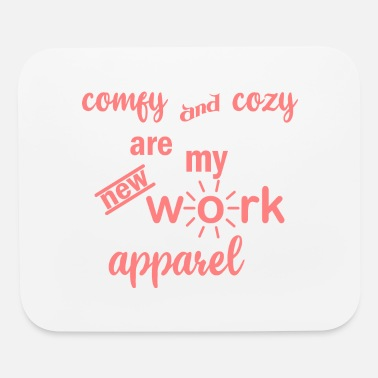 Workspace comfy and cozy are my new work apparel pink - Mouse Pad