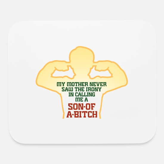 Bitch Mouse Pads - My Mother Always Called Me Son Of A Bitch! - Mouse Pad white