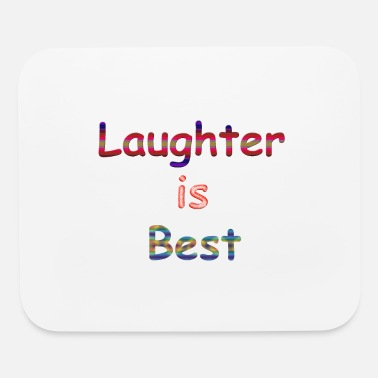 Laughter Laughter is Best - Mouse Pad