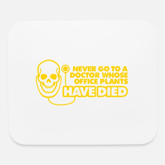 Treatment Mouse Pads - Never Go To A Doctor Whose Office Plants Have Died - Mouse Pad white