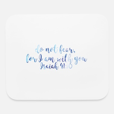 Isaiah 41 10 Isaiah 41:10 - Do not fear, for I am with you - Mouse Pad