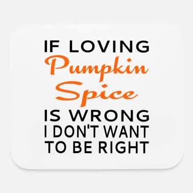 Pumpkin Spice If Loving Pumpkin Spice Is Wrong - Mouse Pad