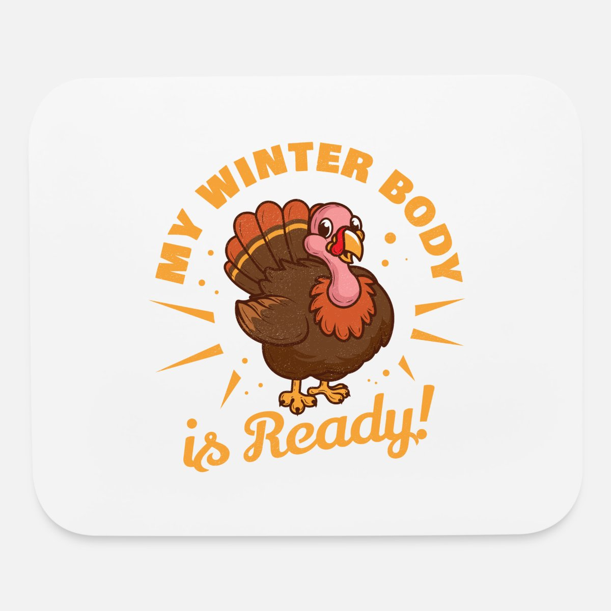 Funny Thanksgiving Turkey Meme My Winter Body Mouse Pad Spreadshirt