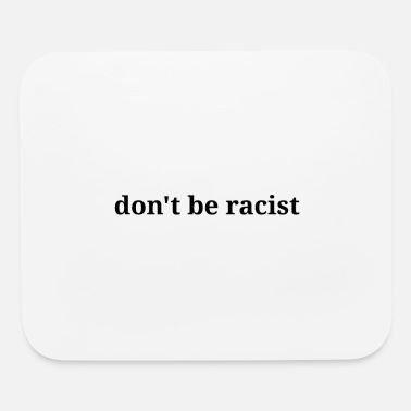 Racist don't be racist - Mouse Pad