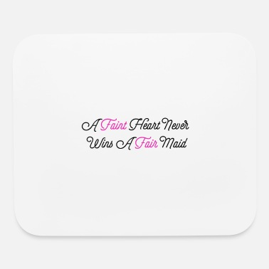 Fainted Faint Heart Never Wins A Fair Maid - Mouse Pad