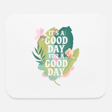 Good Day Floral Good day for a good day - Mouse Pad
