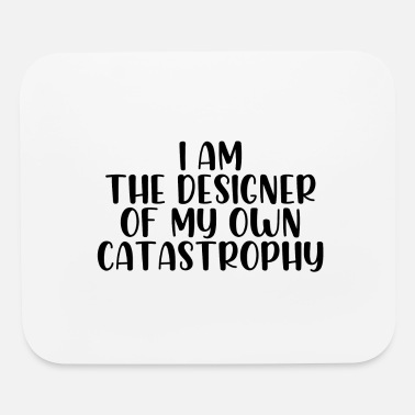 Catastrophy I am the designer of my own catastrophy - Mouse Pad