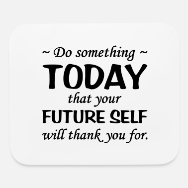 Self Do Something Today, Future Self Will Thank You - Mouse Pad