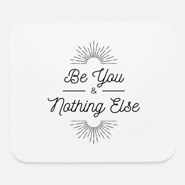 Be You & Nothing Else - Mouse Pad