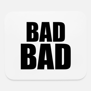 Bad Bad bad - Mouse Pad