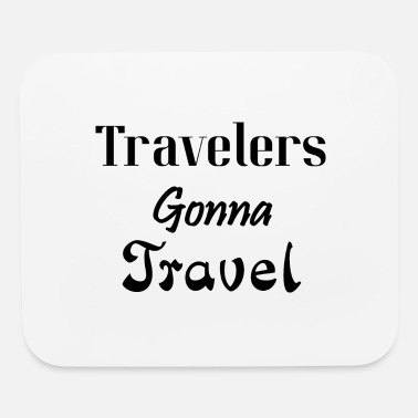 Travel Travelers Gonna Travel, Travel, Traveler, - Mouse Pad