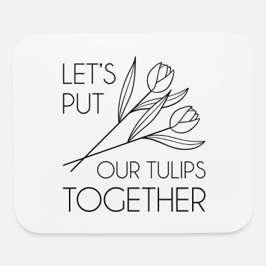Holland Let's Put Our Tulips Together - Mouse Pad