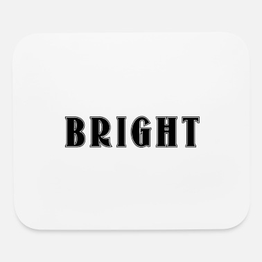 Bright BRIGHT - Mouse Pad