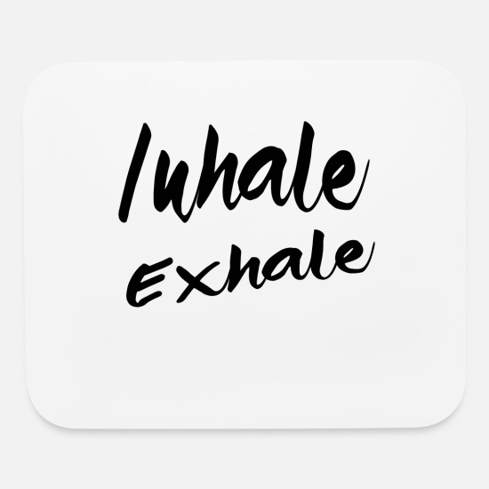 Inhale Mouse Pads - Inhale Exhale - Mouse Pad white