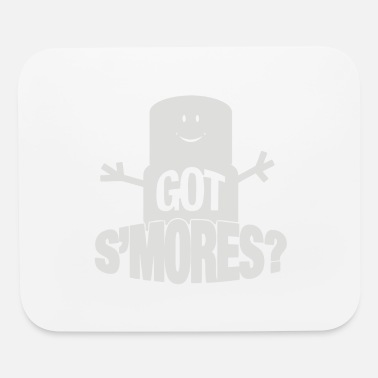 S Mores Got S mores - Mouse Pad
