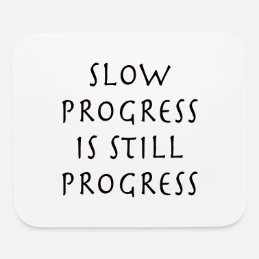 Progress SLOW PROGRESS IS STILL PROGRESS - Mouse Pad