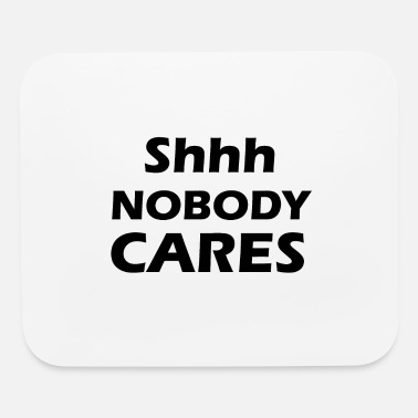 Beer Drinking shhh nobody cares - Mouse Pad