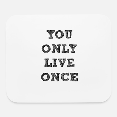 Font YOU ONLY LIVE ONCE - Mouse Pad