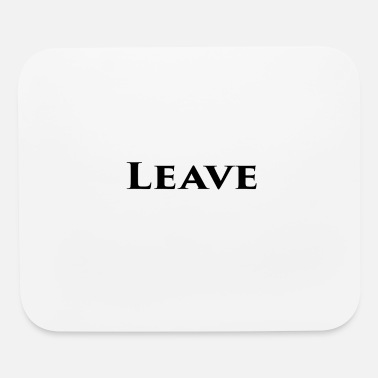 Leave Leave - Mouse Pad