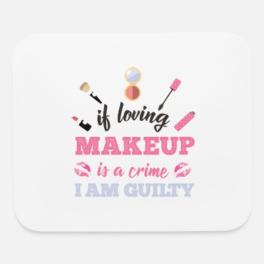 Lipgloss Loving makeup is a crime I am guilty - Mouse Pad