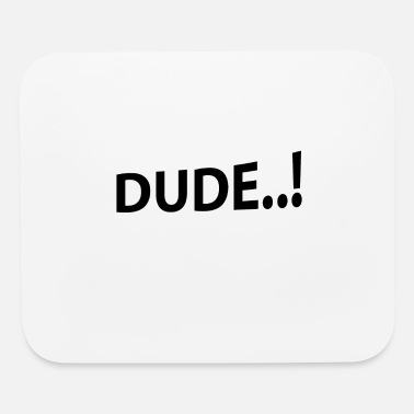 Provocative Dude..! Dude provocative provoke text gift idea - Mouse Pad