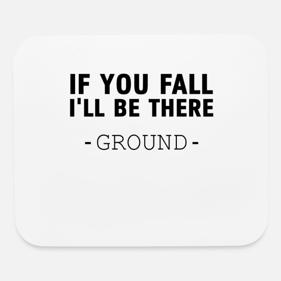 If You Fall I Ll Be There Ground Funny Quotes Gift Mouse Pad