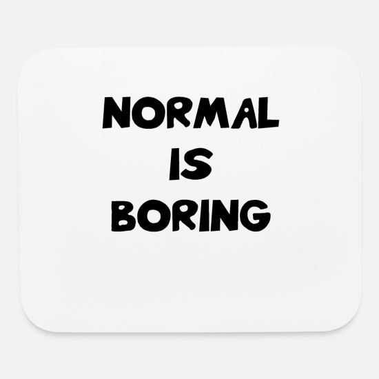 Normal Is Boring Funny Quotes Satire Saying Mouse Pad Spreadshirt
