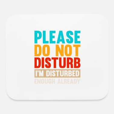 Disturbing please disturb - Mouse Pad