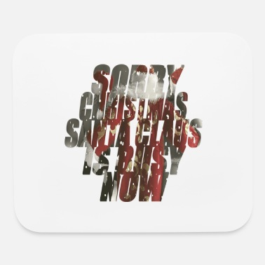 sorry christmas santa claus is busy now - Mouse Pad
