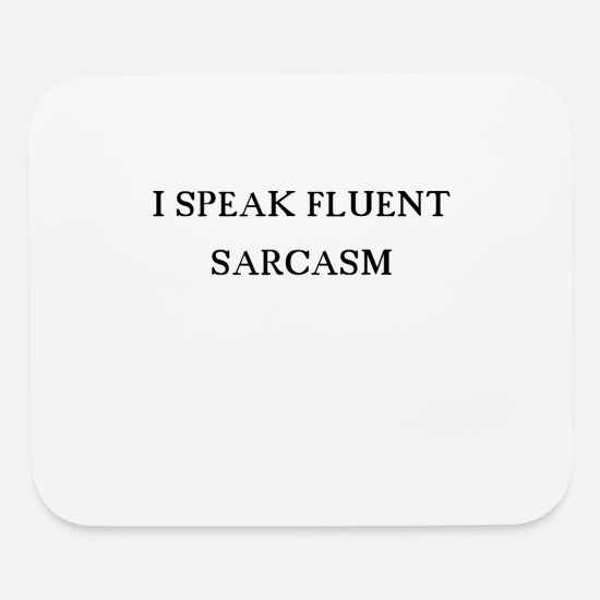 Loud Mouse Pads - I Speak Fluent Sarcasm Funny Ironic - Mouse Pad white