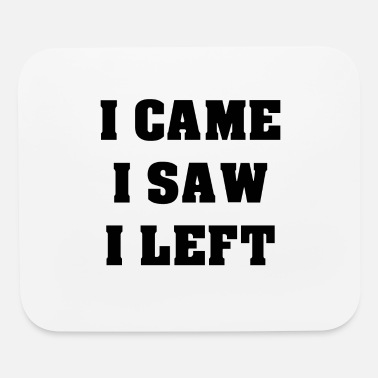 I came i saw i left irony funny saying - Mouse Pad