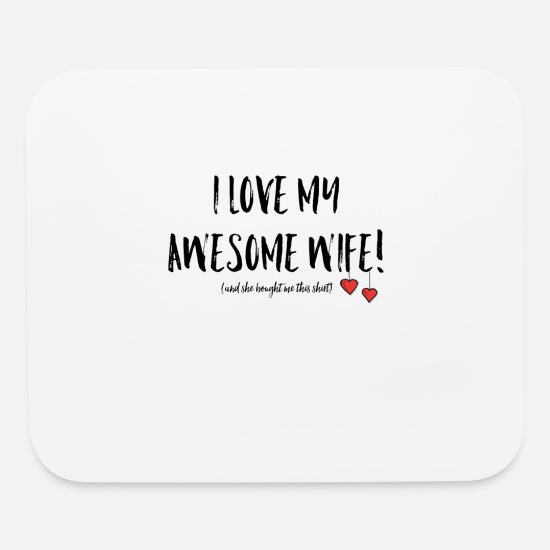 Love Mouse Pads - I love my wife she bought me this shirt Valentine - Mouse Pad white
